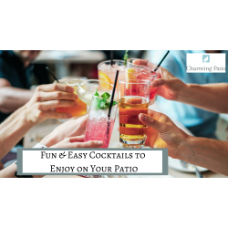 Fun & Easy Cocktails to Enjoy on Your Patio